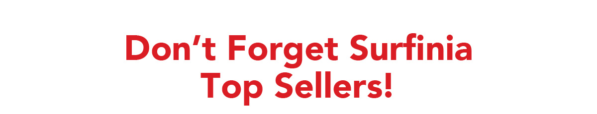 Don't Forget Surfinia Top Sellers!